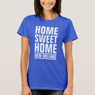 New Orleans, Home Sweet Home T-Shirt