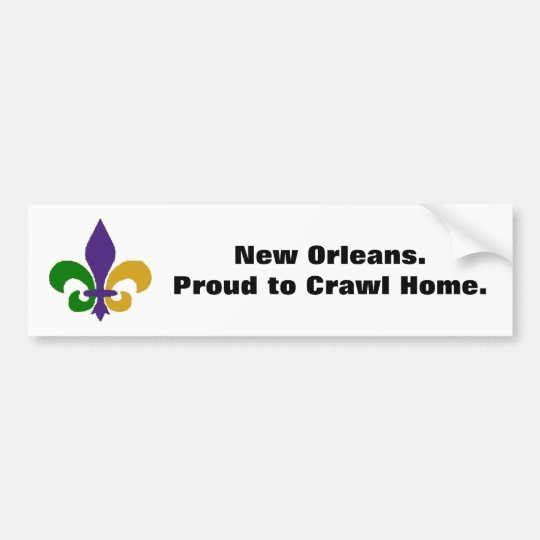 New orleans proud to crawl home bumper sticker