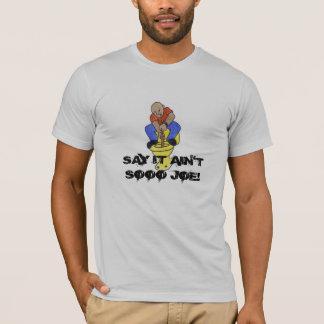 new plummer, SAY IT AIN'T SOOO JOE! T-Shirt