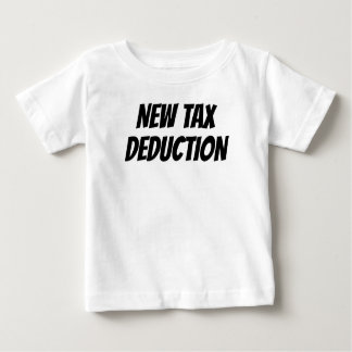 New Tax Deduction Baby T-Shirt