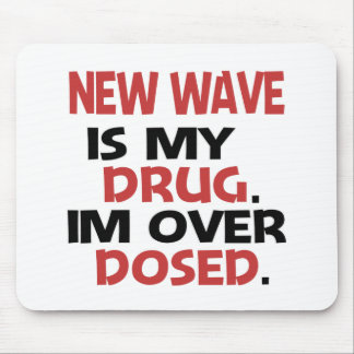New Wave is my Drug I'm over Dosed Mouse Pad