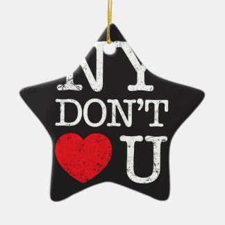 New York Don't Love You Ceramic Ornament