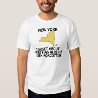 New York - Forget About What Has Already Been Shirt
