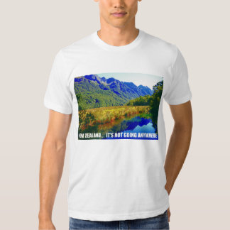 New Zealand... It's Not Going Anywhere T-shirt
