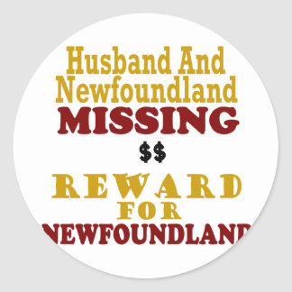 Newfoundland & Husband Missing Reward For Newfound Classic Round Sticker