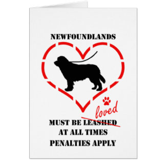 Newfoundlands Must Be Loved Card