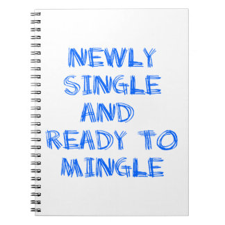 Newly Single and Ready to Mingle - 1 - Blue Spiral Notebook