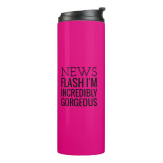 News Flash I'm Incredibly GORGEOUS Thermal Tumbler