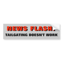 News Flash: Tailgating Doesn't Work Red Bumper Sticker
