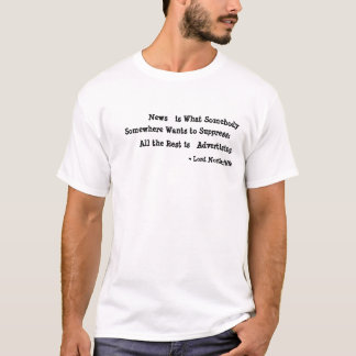News is What  Somebody Somewhere Wants to Suppress T-Shirt