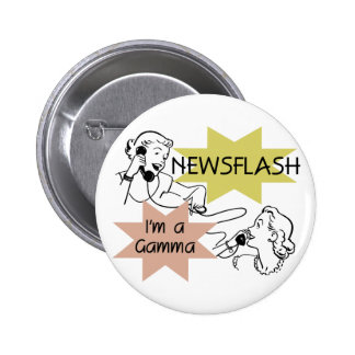 Newsflash I m a Gamma Tshirts and Gifts Pinback Buttons