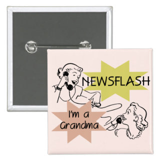 Newsflash I m a Grandma T-shirts and Gifts Buttons