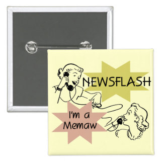 Newsflash I m a Memaw T-shirts and Gifts Pinback Buttons