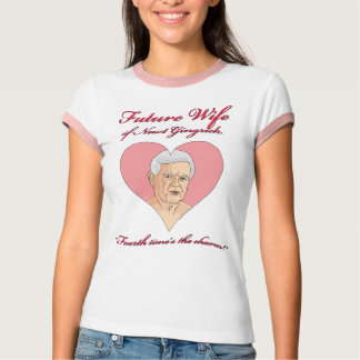 Newt Gingrich 2012 - Future Wife of Newt Gingrich T-Shirt