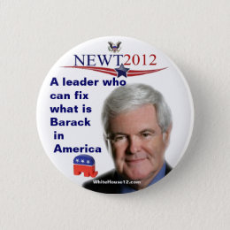 Newt Gingrich.....fixing what is Barack Pinback Button