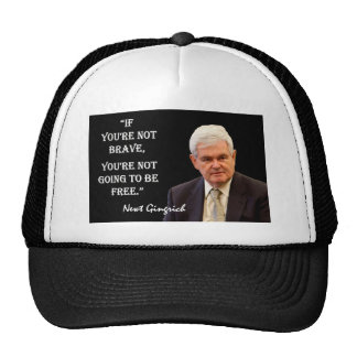 """Newt Gingrich Quote - """"If you're not brave..."""" Trucker Hat"""