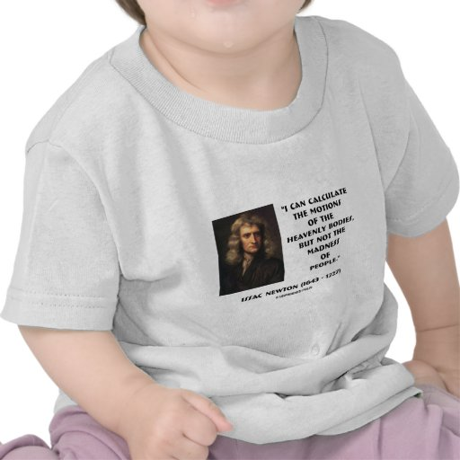 Newton Calculate Motions Madness Of People Quote T Shirts
