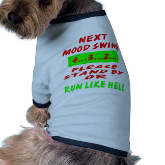 Next Mood Swing 4-3-2- Stand By Or Run Like Hell Pet T-shirt