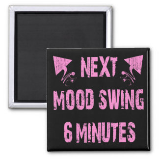 NEXT MOOD SWING 6 MINUTES 2 INCH SQUARE MAGNET