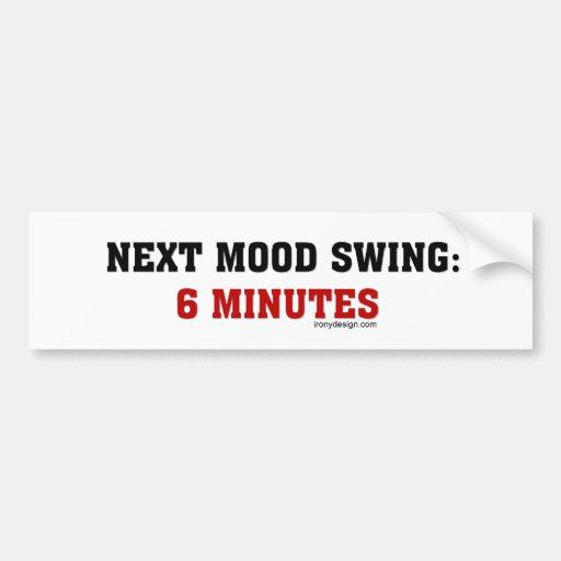 Next Mood Swing: 6 Minutes Bumper Sticker