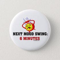 Next Mood Swing: 6 Minutes Pinback Button