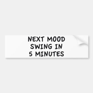 Next Mood Swing In 5 Minutes Bumper Sticker