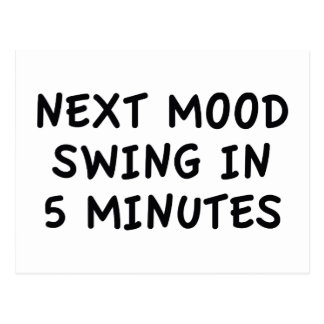 Next Mood Swing In 5 Minutes Postcard