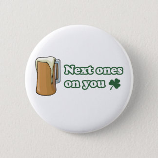 Next Ones on You St Patricks Day Button