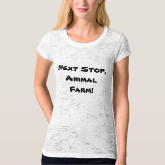 Next Stop: Animal Farm! T-Shirt