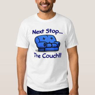 Next Stop... The Couch!!! Tees