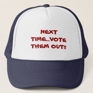 NEXT TIME...VOTE THEM OUT!! TRUCKER HAT