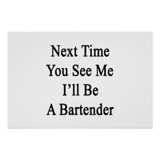 Next Time You See Me I'll Be A Bartender Poster