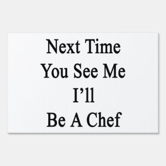 Next Time You See Me I'll Be A Chef Lawn Signs