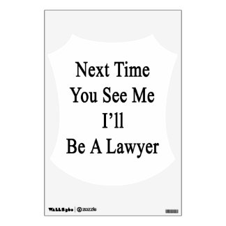 Next Time You See Me I'll Be A Lawyer Room Stickers