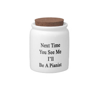 Next Time You See Me I'll Be A Pianist Candy Dishes