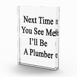 Next Time You See Me I'll Be A Plumber Award