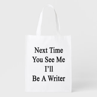 Next Time You See Me I'll Be A Writer Grocery Bags