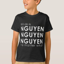 Nguyen Nguyen Nguyen No matter What T-Shirt