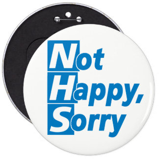 NHS - Not Happy, Sorry! Button