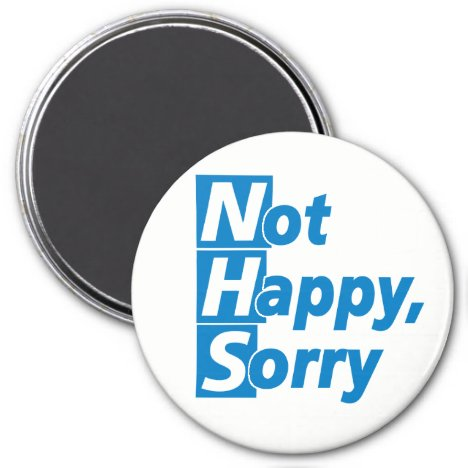 NHS - Not Happy, Sorry! Magnet