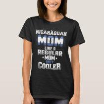 Nicaraguan Mom Like A Regular Mom Only Cooler T-Shirt