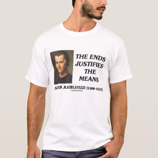 Niccolo Machiavelli Ends Justifies The Means Quote T-Shirt
