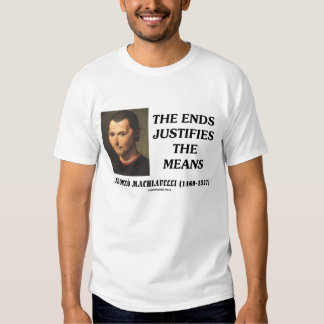 Niccolo Machiavelli Ends Justifies The Means Quote Tee Shirt