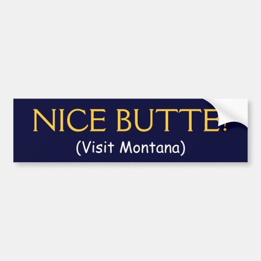 NICE BUTTE! (Visit Montana) Bumper Stickers