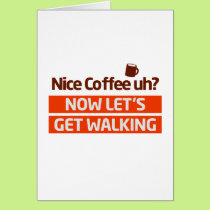 Nice Coffee Uh? Morning Walk Motivation Card