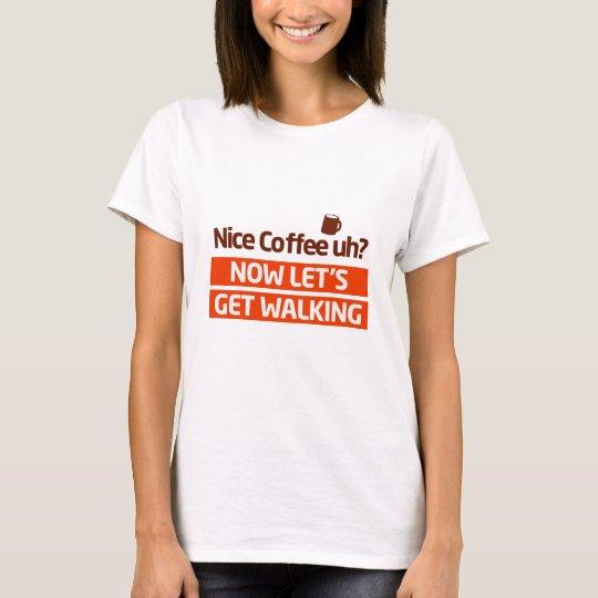 Nice Coffee Uh? Morning Walk Motivation T-Shirt
