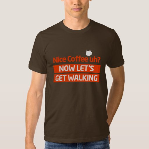 Nice Coffee Uh? Morning Walk Motivation T Shirts