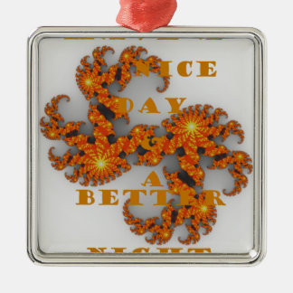 Nice Day and a Better Night Square Metal Christmas Ornament