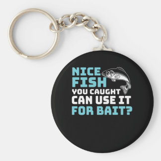 Nice Fish You Caught Can Use It For Bait Keychain