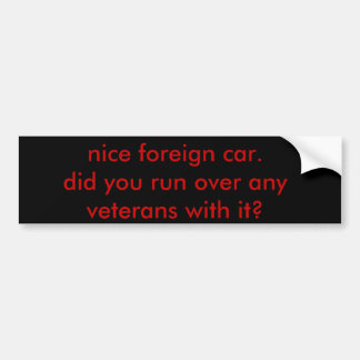 nice foreign car.did you run over any veterans ... car bumper sticker